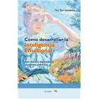 Como desarrollar la inteligencia emocional : Con claras e inspiradoras cuestiones prácticas (Ed. ampliada y mejorada)