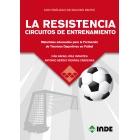 LA RESISTENCIA: CIRCUITOS DE ENTRENAMIENTO. Materiales adecuados para la Formación de Técnicos Deportivos en Fútbol