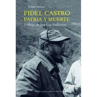 Fidel Castro. Patria y muerte
