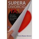 Supera tu divorcio ¡YA!.Claves para salir adelante tras la ruptura de pareja