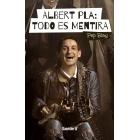Albert Pla: Todo es mentira