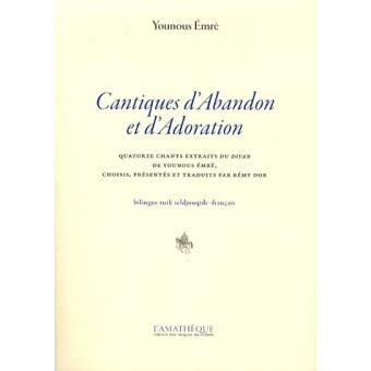 Cantiques d'abandon et d'adoration - Quatorze chants extraits du Divan, édition bilingue turk seldjouqide-français