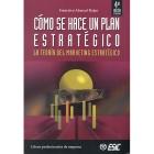 Cómo se hace un plan estratégico. La teoría del marketing estratégico.