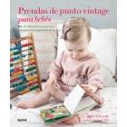 Prendas de punto vintage para bebés. Más de 30 patrones para una colección intemporal (0-18 meses)