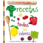 Recetas de todos los colores. Una guía multicolor llena de nutritivas delicias