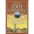 1001 curiositats dels Pirineus catalans. Comarques i paratges de Catalunya