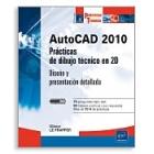Autocad 2010. Prácticas de dibujo técnico en 2 D. Diseño y presentación detallada