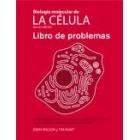 Biologia molecular de la célalula,.Libro de problemas (5ª edición)