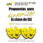 Propuestas para dinamizar la clase de E/LE + de 80 juegos y actividades teatrales