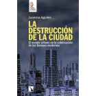 La destrucción de la ciudad. El mundo urbano en la culminación de los tiempos modernos