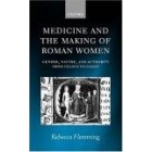 Medicine and the making of Roman Women. Gender, nature, and authoriry from Celsus to Galen