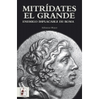 Mitrídates el Grande. Enemigo implacable de Roma