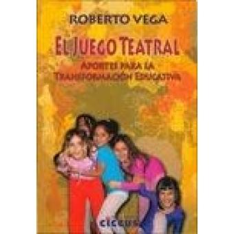 El juego teatral. Aportes para la transformacion educativa
