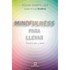 Mindfulness para llevar. Practica aquí y ahora