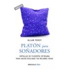 Platón para soñadores: cápsulas de filosofía cotidiana para hacer realidad tus mejores ideas