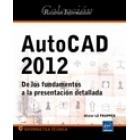 Autocad 2012. De los fundamentos a la presentación detallada