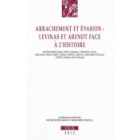 Arrachement et évasion: Levinas et Arendt face à l'histoire