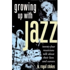 Growing up with jazz. Twenty four musicians talk about their lives and carees