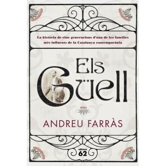 Els Güell. La història d'una de les famílies més influents a Catalunya els últims dos segles