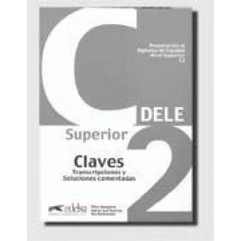 DELE Superior C2. Preparación al Diploma de Español nivel C2. Claves (Nueva edición 2012)