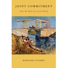 Joint commitment: how we make the social world