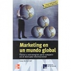 Marketing en un mundo global. Claves y estrategias para competir en el mercado internacional