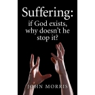 Suffering: If God Exists, Why Doesn't He Stop It?