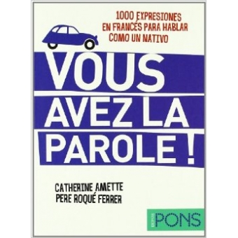 Vous avez la parole! 1000 expresiones en francs para hablar como un nativo