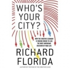Who's your city : How the creative economy is making where to live the most important decision of your life