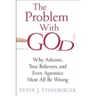 The problem with God: why atheists true believers and even agnostics must all be wrong