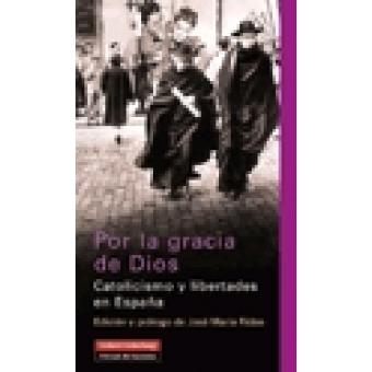 Por la gracia de Dios. Catolicismo y libertades en España
