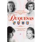 Duquesas. Un póker de damas en el siglo XX: Medinaceli, Alba, Medina Sidonia y Arcos