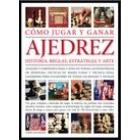Ajedrez: cómo jugar y ganar. Historia, reglas, estrategia y arte
