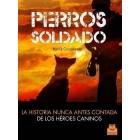 Perros soldado. La historia jamás contada de los héroes caninos