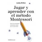 Jugar y aprender con el método Montessori. Guía de actividades educativas desde los 2 a los 6 años (Nueva edición)