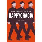 Happycracia. Cómo la ciencia y la industria de la felicidad controlan nuestras vidas