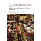 A la sombra de la fiscalidad. Estudios sobre apropiación y gestión de rentas y patrimonios en Castilla, siglos XV-XVII