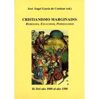 Cristianismo marginado: rebeldes, excluidos, perseguidos.  II Del año 1000 al año 1500