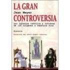La gran controversia: las iglesias católica y ortodoxa de los orígenes a nuestros días