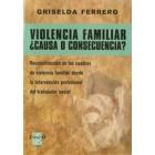 Violencia familiar ¿causa o consecuencia?. Reconstrucción de los cuadros de violencia familiar desde la intervención profesional del trabajador social