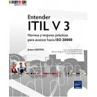 Entender ITIL V 3 . Normas y mejores prácticas para avanzar hacia ISO 20 000
