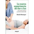 La nueva experiencia de dar a luz : Vivir el parto de forma consciente, natural y feliz