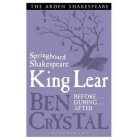 Springboard Shakespeare: King Lear (Before... During... After...)