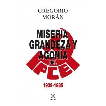 Miseria, grandeza y agonía del Partido Comunista de España (1939-1985)