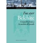 Fue ayer: Belchite. Un pueblo frente a la cuestión del pasado