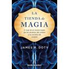 La tienda de magia. El viaje de un neurocirujano por los misterios del cerebro y los secretos del corazón
