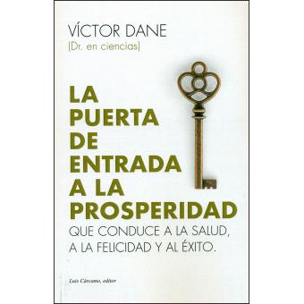 La puerta de entrada a la prosperidad. Que conduce a la salud, a la felicidad y al éxito