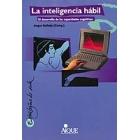 La inteligencia hábil. El desarrollo de las capacidades cognitivas