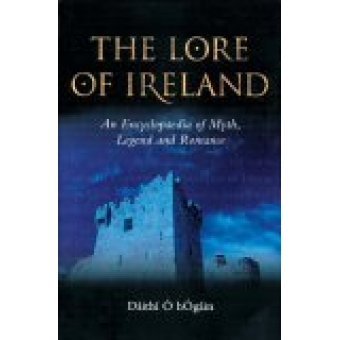 The lore of Ireland: an encyclopedia of myth, legend and romance