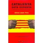 Catalunya sota Espanya. L'opressió nacional en democràcia